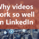 KOGGER_Why videos work so well on LinkedIn
